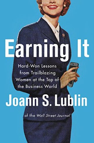 arning It: Hard-Won Lessons from Trailblazing Women at the Top of the Business World