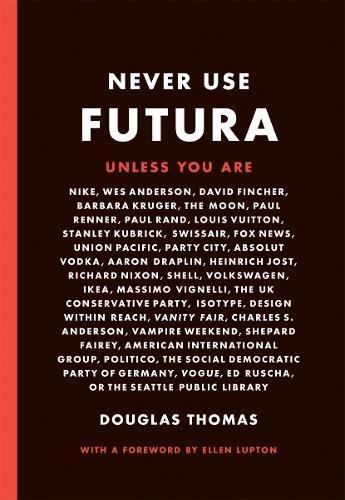 never use futura unless you are