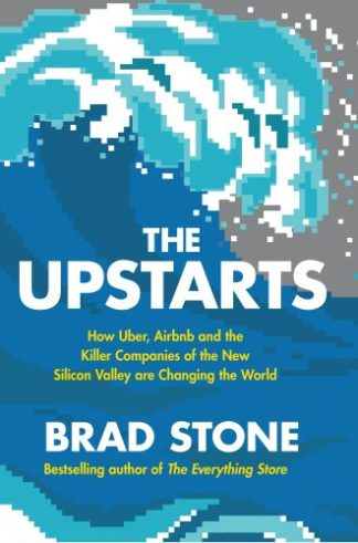 The Upstarts. How Uber, Airbnb, and the Killer Companies of the New Silicon Valley Are Changing the World
