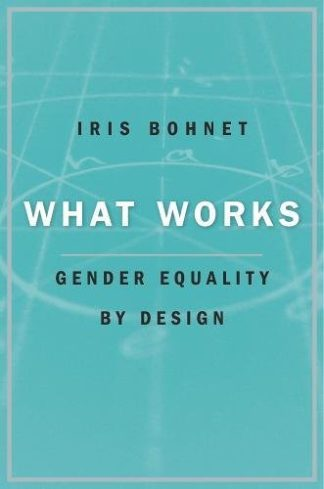 what works Iris Bohnet